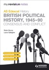 My Revision Notes Edexcel AS History British Political History 1945-90 Consensus And Conflict
