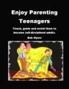 Enjoy Parenting Teenagers