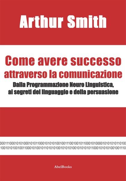 Come avere successo attraverso la comunicazione
