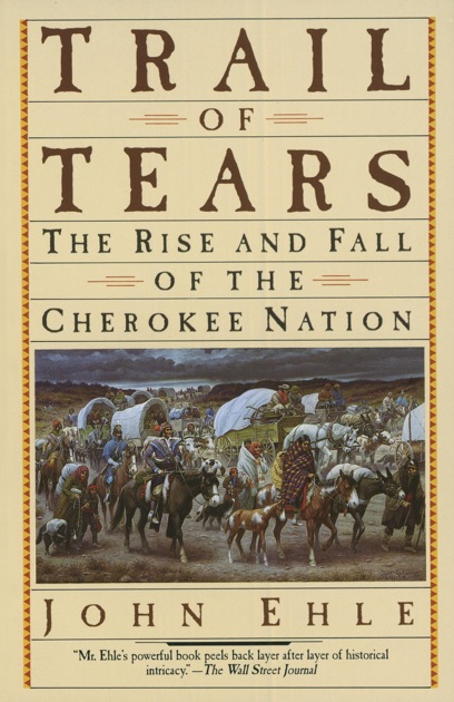 the rise and fall of the cherokee nation by john ehle essay This essay illustrates, by examining narratives about the life of nanye'hi, the   women's history in the cherokee nation, the stories about nancy ward i am  most  these are john haywood s 1823 natural and aboriginal  ehle, john  trail of tears: the rise and fall of the cherokee nation new.