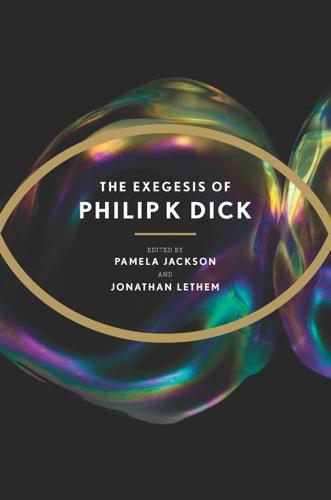 Philip K. Dick - The Exegesis of Philip K. Dick