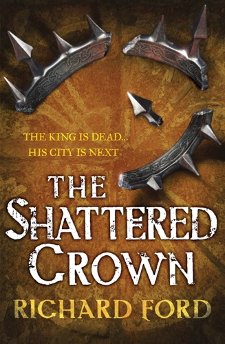 Richard Ford - The Shattered Crown (Steelhaven: Book Two)