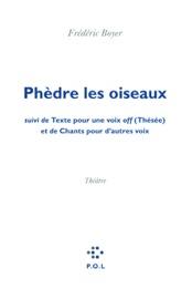 PHèDRE LES OISEAUX/TEXTE POUR UNE VOIX OFF (THéSéE)/CHANTS POUR DAUTRES VOIX