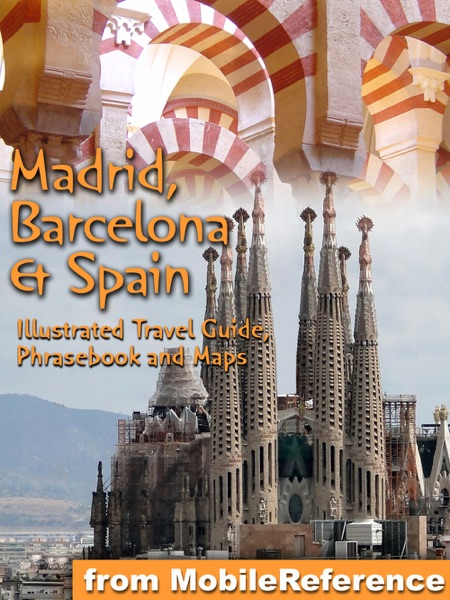 Madrid, Barcelona & Spain: Illustrated Travel Guide, Phrasebook, and Maps