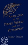 Knowledge Of Higher Worlds And Its Attainment