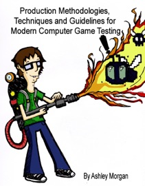 Production Methodologies, Techniques and Guidelines for Modern Computer Game Testing - Ashley Morgan