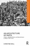 An Architecture Of Parts Architects Building Workers And Industrialisation In Britain 1940 - 1970