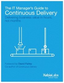 The IT Manager's Guide to Continuous Delivery - Andrew Phillips, Michiel Sens, Adriaan de Jonge & Mark van Holsteijn