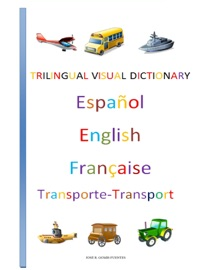 TRILINGUAL VISUAL DICTIONARY. TRANSPORTS IN SPANISH, ENGLISH AND FRENCH