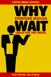 Download and Read Online Why Everyone Should Wait Tables for Two Weeks