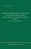 The Role of Regional Integration in Conflict Prevention, Management, and Resolution in Africa