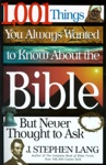 1001 Things You Always Wanted To Know About The Bible But Never Thought To Ask