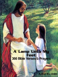A LAMP UNTO MY FEET:366 BIBLE VERSES & PRAYERS: TOOLS FOR THE BELIEVERS DAILY RENEWAL