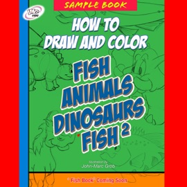 How to Draw and Color Fish, Animals, Dinosaurs - John-Marc Grob