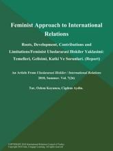 Feminist Approach To International Relations: Roots, Development, Contributions And Limitations/Feminist Uluslararasi Iliskiler Yaklasimi: Temelleri, Gelisimi, Katki Ve Sorunlari (Report)
