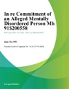 In Re Commitment Of An Alleged Mentally Disordered Person Mh 91200558