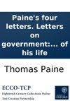 Paines Four Letters Letters On Government Including Both His Letters To Mr Dundas With Two Letters To Lord Onslow And Two From Paris By Thomas Paine  To Which Are Prefixed Anecdotes Of His Life
