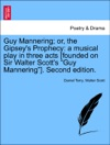 Guy Mannering Or The Gipseys Prophecy A Musical Play In Three Acts Founded On Sir Walter Scotts Guy Mannering Second Edition