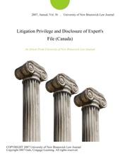 Litigation Privilege And Disclosure Of Expert's File (Canada)