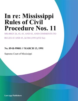 Mississippi Rules Of Civil Procedure >> In Re Mississippi Rules Of Civil Procedure Nos 11