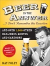 Beer Is The AnswerI Dont Remember The Question