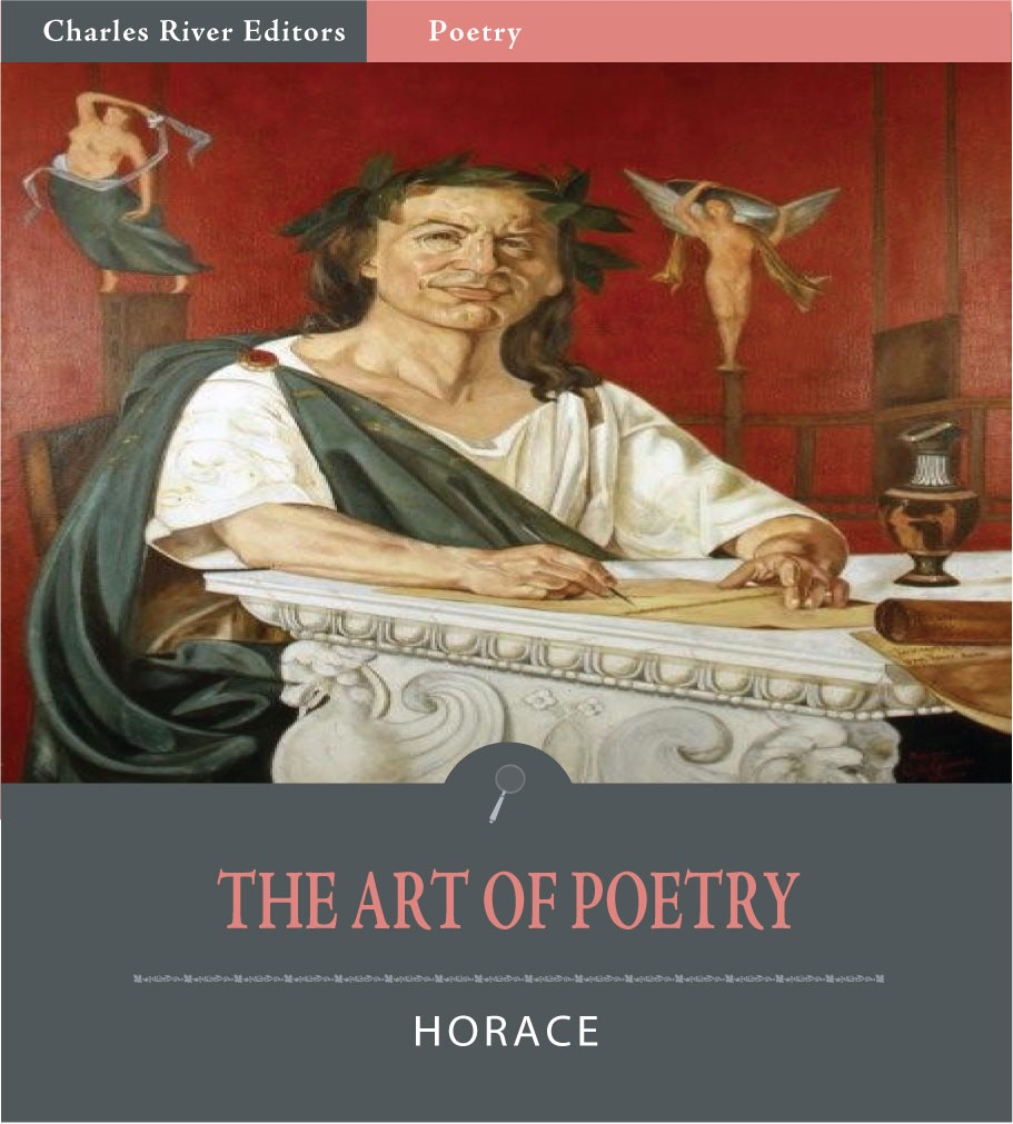 an analysis of horaces art of poetry Ars poetica, or the art of poetry, is a poem written by horace c 19 bce, in  which he advises poets on the art of writing poetry and drama.