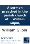 A Sermon Preached In The Parish Church Of Boldre In Hampshire At The Funeral Of William Baker May 18 1791 To Which Is Added A Short Account Of His Life By William Gilpin