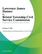 Lawrence James Danner v. Bristol Township Civil Service Commission