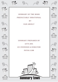 SUMMARY OF THE BOOK PREDICTABLY IRRATIONAL BY DAN ARIELY