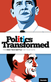 Politics Transformed: The High Tech Battle for Your Vote