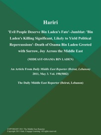 HARIRI: EVIL PEOPLE DESERVE BIN LADENS FATE--JUMBLAT: BIN LADENS KILLING SIGNIFICANT, LIKELY TO YIELD POLITICAL REPERCUSSIONS--DEATH OF OSAMA BIN LADEN GREETED WITH SORROW, JOY ACROSS THE MIDDLE EAST (MIDEAST-OSAMA BIN LADEN)