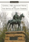 General Mad Anthony Wayne  The Battle Of Fallen Timbers