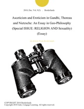 Asceticism and Eroticism in Gandhi, Thoreau and Nietzsche: An Essay in Geo-Philosophy (Special ISSUE: RELIGION AND Sexuality) (Essay)