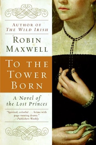 Robin Maxwell - To the Tower Born
