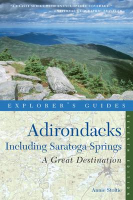 Explorer's Guide Adirondacks: A Great Destination: Including Saratoga Springs (Seventh Edition)  (Explorer's Great Destinations) - Annie Stoltie book