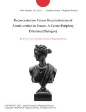 Deconcentration Versus Decentralisation Of Administration In France: A Centre-Periphery Dilemma (Dialogue)