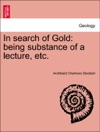 In Search Of Gold Being Substance Of A Lecture Etc