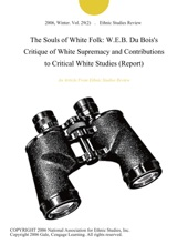 The Souls of White Folk: W.E.B. Du Bois's Critique of White Supremacy and Contributions to Critical White Studies (Report)