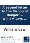 A Second Letter To The Bishop Of Bangor Wherein His Lordships Notions Of Benediction Absolution And Church-communion Are Provd To Be Destructive Of Every Institution Of The Christian Religion To Which Is Added A Postscript In Answer To The Object