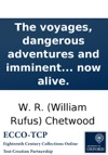 The Voyages Dangerous Adventures And Imminent Escapes Of Captain Richard Falconer Containing The Laws Customs And Manners Of The Indians In America  Intermixd With The Voyages And Adventures Of Thomas Randal Of Cork Pilot  Written By Hims