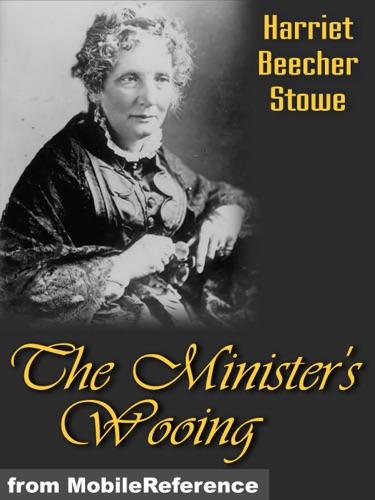 Harriet Beecher Stowe - The Minister's Wooing