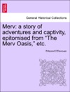 Merv A Story Of Adventures And Captivity Epitomised From The Merv Oasis Etc