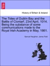 The Tides Of Dublin Bay And The Battle Of Clontarf 23rd April 1014 Being The Substance Of Some Communications Made To The Royal Irish Academy In May 1861