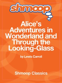 Alice S Adventures In Wonderland And Through The Looking Glass Complete Text With Integrated Study Guide From Shmoop