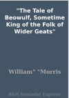 The Tale Of Beowulf Sometime King Of The Folk Of Wider Geats