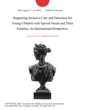 Supporting Inclusive Care And Education For Young Children With Special Needs And Their Families; An International Perspective.