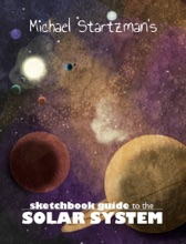 Michael Startzman's Sketchbook Guide to the Solar System