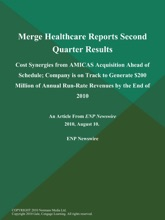 Merge Healthcare Reports Second Quarter Results; Cost Synergies from AMICAS Acquisition Ahead of Schedule; Company is on Track to Generate $200 Million of Annual Run-Rate Revenues by the End of 2010