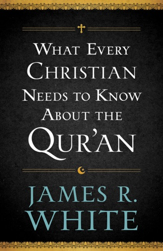 James R. White - What Every Christian Needs to Know About the Qur'an