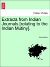 Extracts From Indian Journals Relating To The Indian Mutiny